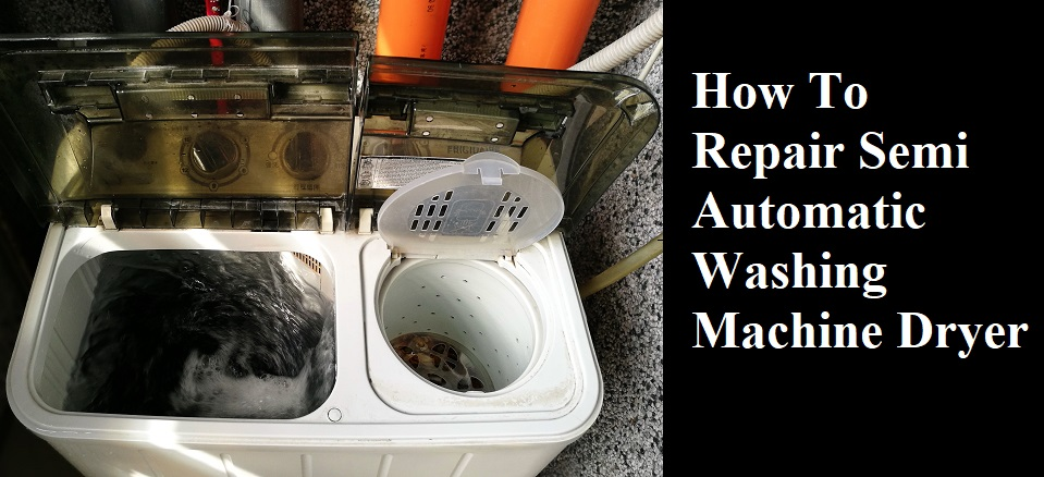 how to repair semi automatic washing machine dryer